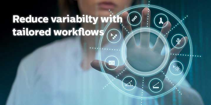 Reduce variability with tailored workflows